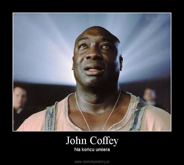 John Coffey – Na końcu umiera