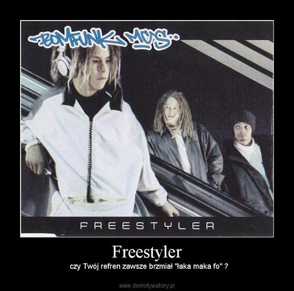 """Freestyler –   czy Twój refren zawsze brzmiał """"łaka maka fo"""" ?"""