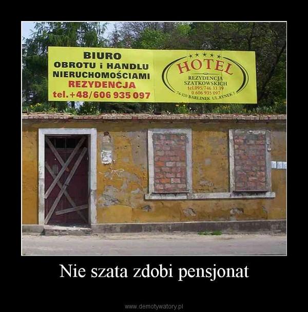 Nie szata zdobi pensjonat –