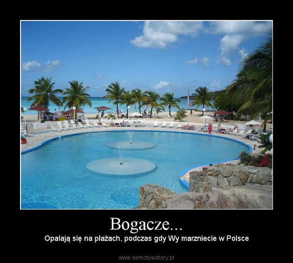 Bogacze... – Opalają się na plażach, podczas gdy Wy marzniecie w Polsce