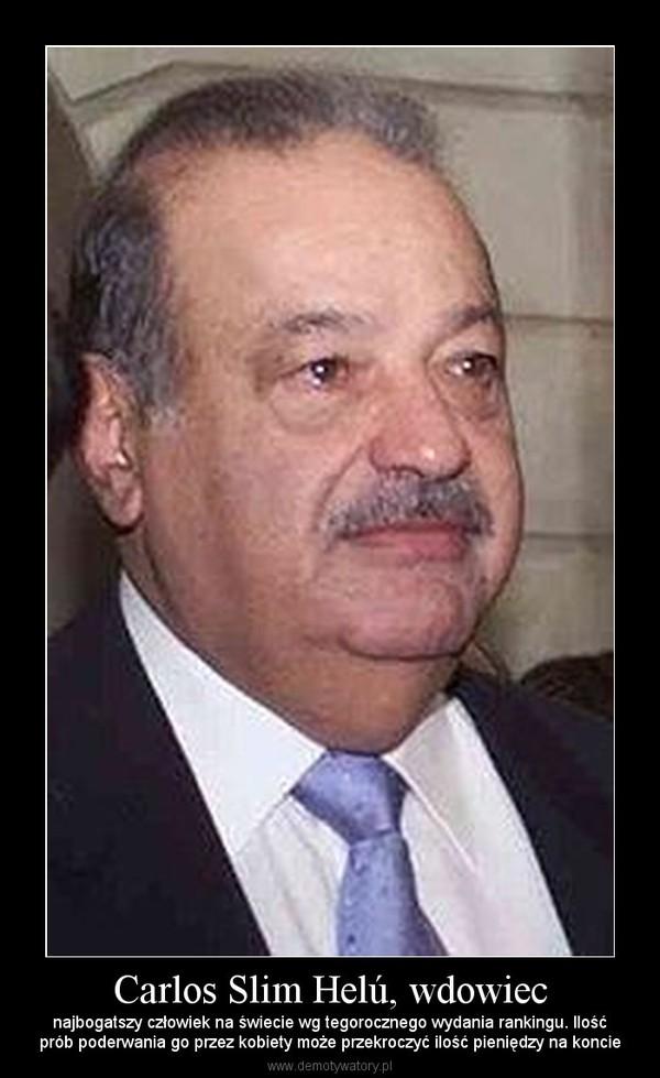 Carlos Slim Helú, wdowiec – najbogatszy człowiek na świecie wg tegorocznego wydania rankingu. Ilośćprób poderwania go przez kobiety może przekroczyć ilość pieniędzy na koncie