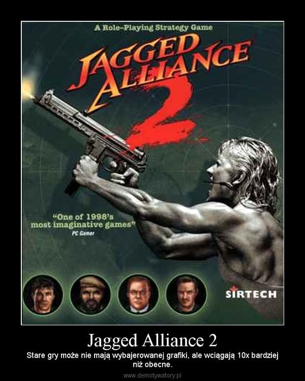 Jagged Alliance 2 – Stare gry może nie mają wybajerowanej grafiki, ale wciągają 10x bardziejniż obecne.