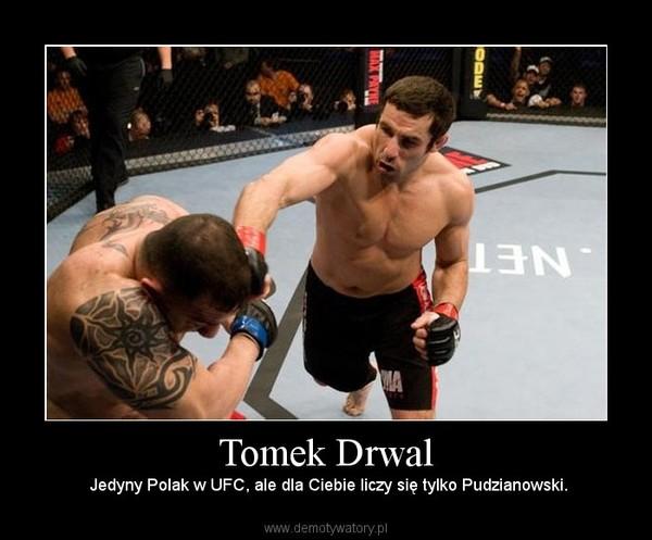 Tomek Drwal –  Jedyny Polak w UFC, ale dla Ciebie liczy się tylko Pudzianowski.