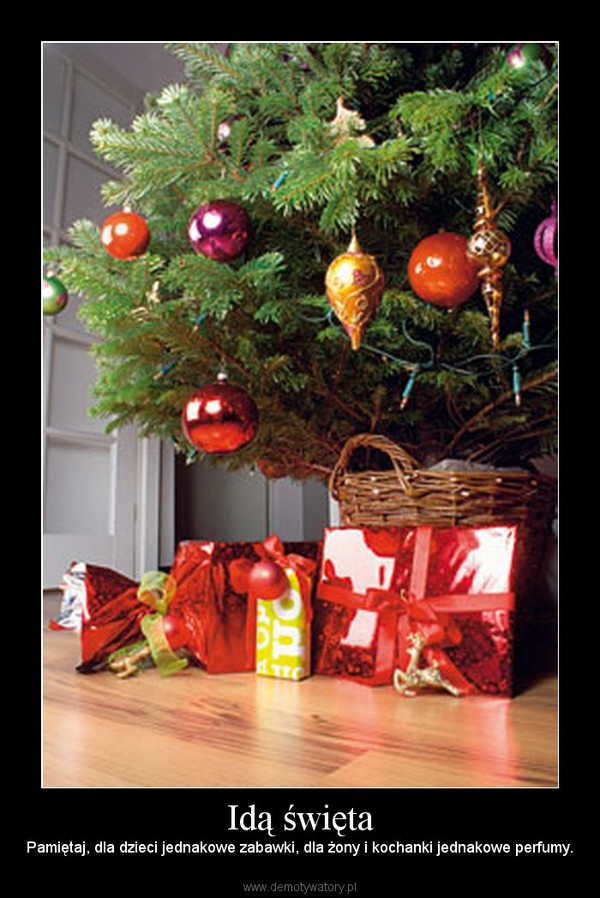 Idą święta – Pamiętaj, dla dzieci jednakowe zabawki, dla żony i kochanki jednakowe perfumy.