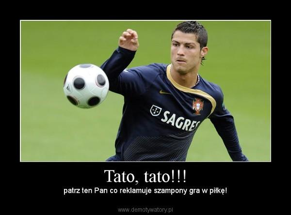 Tato, tato!!! – patrz ten Pan co reklamuje szampony gra w piłkę!