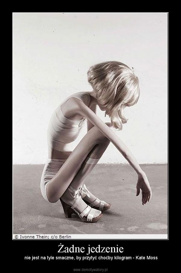 Żadne jedzenie – nie jest na tyle smaczne, by przytyć choćby kilogram - Kate Moss