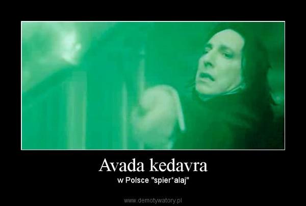 """Avada kedavra – w Polsce """"spier*alaj"""""""