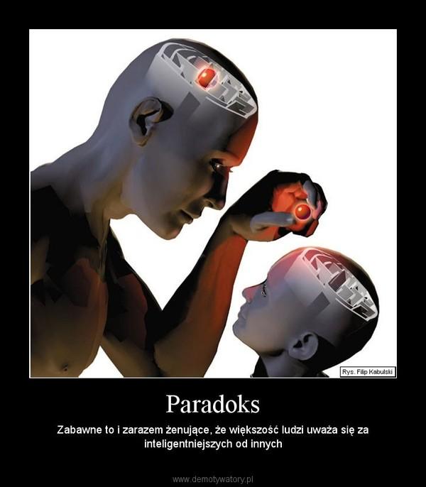 Paradoks – Zabawne to i zarazem żenujące, że większość ludzi uważa się za inteligentniejszych od innych