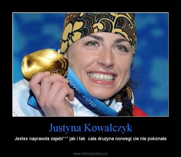 Justyna Kowalczyk – Jestes naprawde zajebi*** jak i tak  cała druzyna norwegi cie nie pokonała