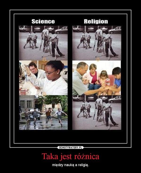 Taka jest różnica – między nauką a religią.