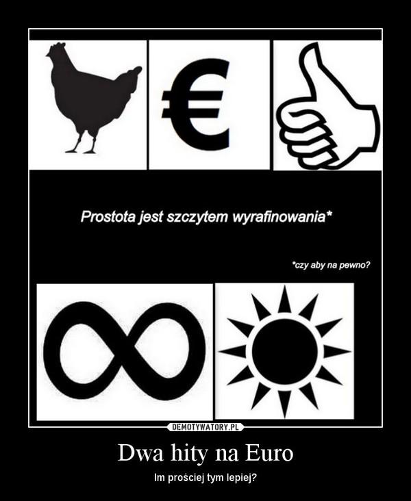 Dwa hity na Euro – Im prościej tym lepiej?