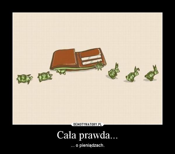 Cała prawda... – ... o pieniądzach.