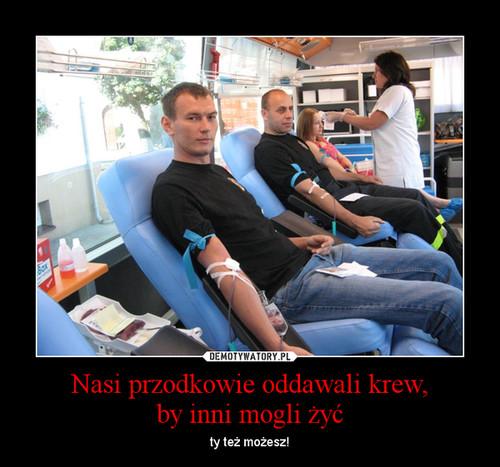 Nasi przodkowie oddawali krew, by inni mogli żyć