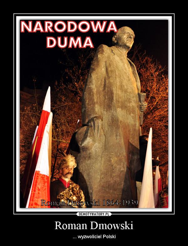 Roman Dmowski – ... wyzwoliciel Polski