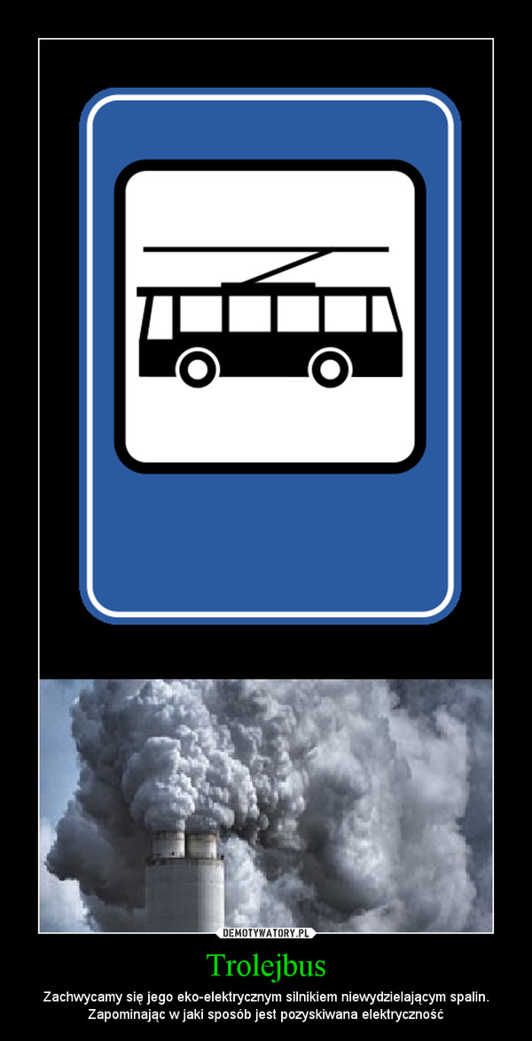 Trolejbus – Zachwycamy się jego eko-elektrycznym silnikiem niewydzielającym spalin. Zapominając w jaki sposób jest pozyskiwana elektryczność