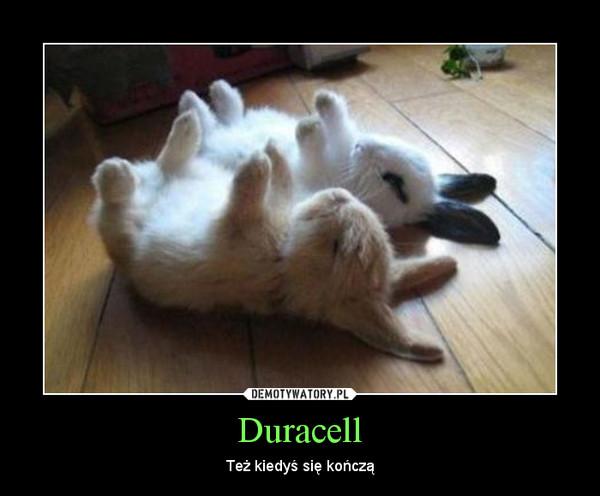 Duracell – Też kiedyś się kończą