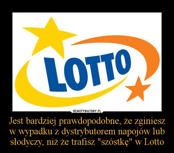"""Jest bardziej prawdopodobne, że zginiesz w wypadku z dystrybutorem napojów lub słodyczy, niż że trafisz """"szóstkę"""" w Lotto –"""
