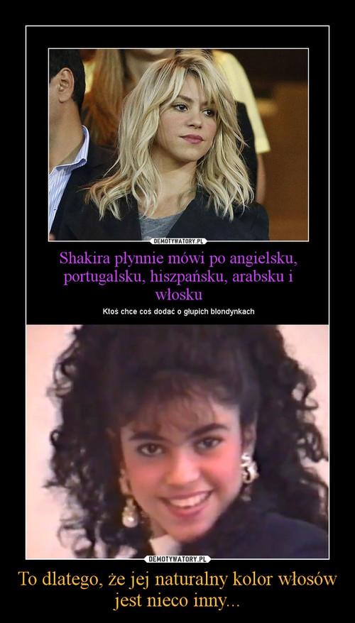 To dlatego, że jej naturalny kolor włosów jest nieco inny...