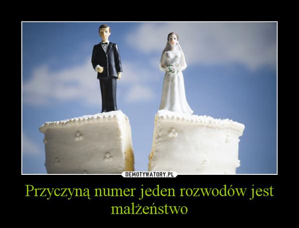 Przyczyną numer jeden rozwodów jest małżeństwo –
