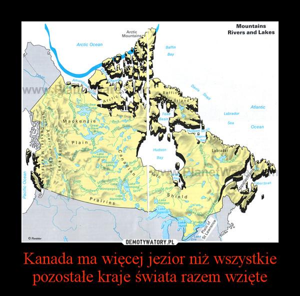 Kanada ma więcej jezior niż wszystkie pozostałe kraje świata razem wzięte –