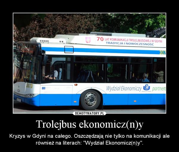 """Trolejbus ekonomicz(n)y – Kryzys w Gdyni na całego. Oszczędzają nie tylko na komunikacji ale również na literach: """"Wydział Ekonomicz(n)y""""."""
