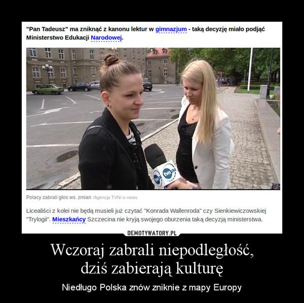 Wczoraj zabrali niepodległość,dziś zabierają kulturę – Niedługo Polska znów zniknie z mapy Europy