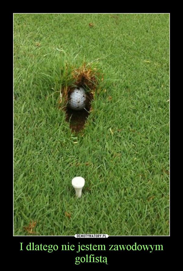 I dlatego nie jestem zawodowym golfistą –