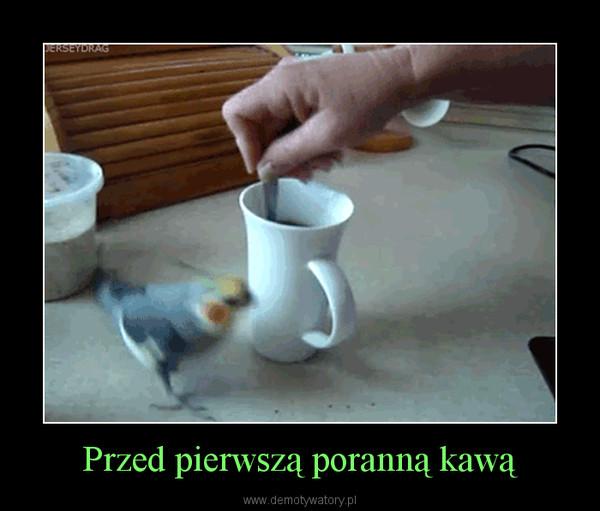 Przed pierwszą poranną kawą –