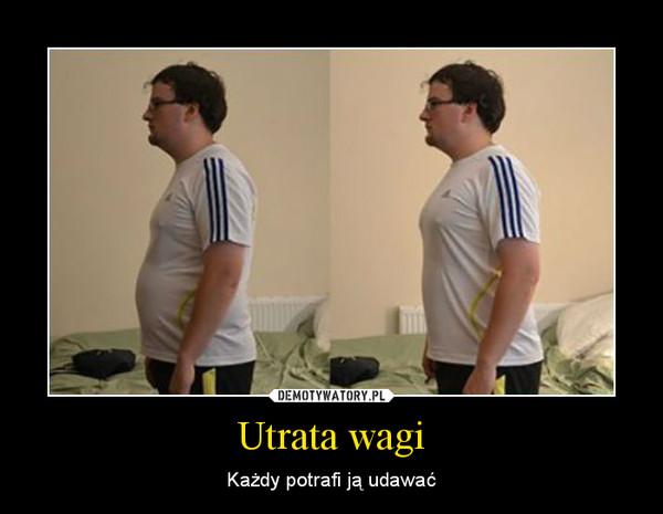 Utrata wagi – Każdy potrafi ją udawać