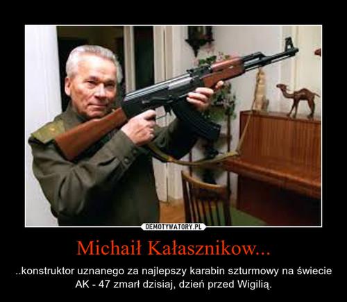 Michaił Kałasznikow...