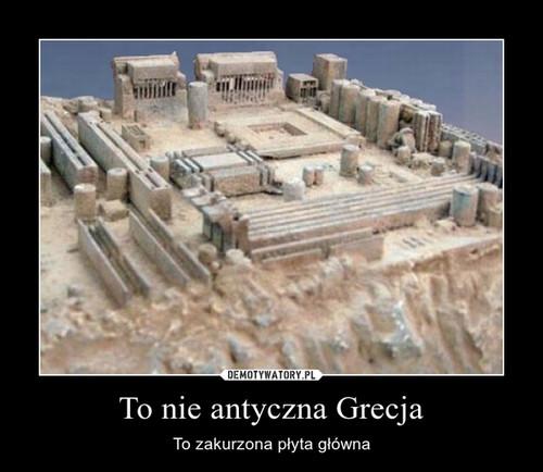 To nie antyczna Grecja