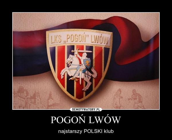 POGOŃ LWÓW – najstarszy POLSKI klub