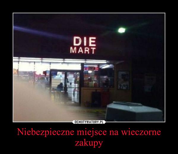 Niebezpieczne miejsce na wieczorne zakupy –