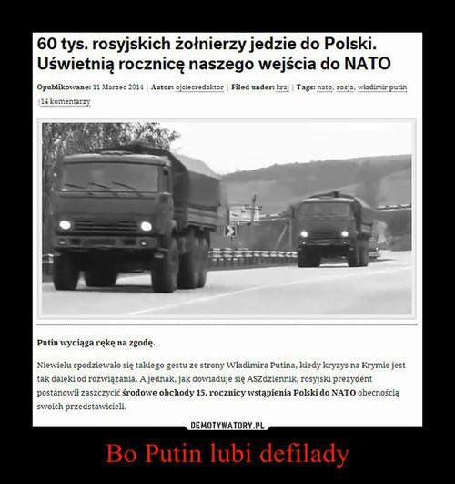 Bo Putin lubi defilady