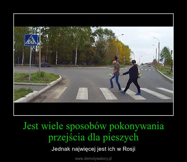Jest wiele sposobów pokonywania przejścia dla pieszych – Jednak najwięcej jest ich w Rosji