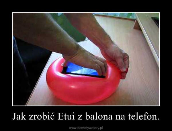Jak zrobić Etui z balona na telefon. –