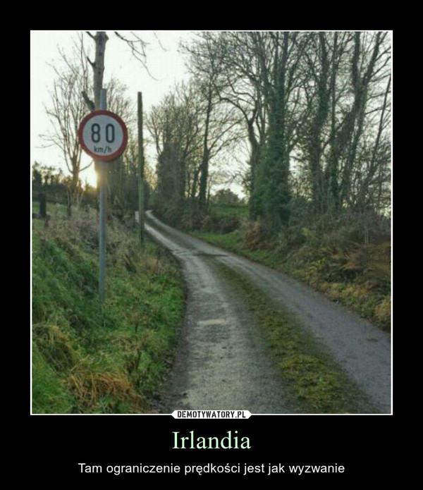 Irlandia – Tam ograniczenie prędkości jest jak wyzwanie
