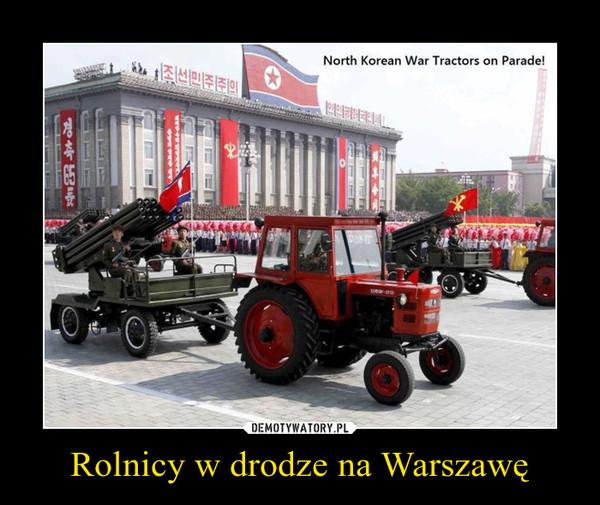 Rolnicy w drodze na Warszawę –