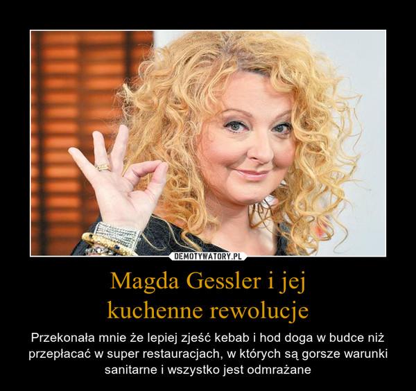 Magda Gessler i jejkuchenne rewolucje – Przekonała mnie że lepiej zjeść kebab i hod doga w budce niż przepłacać w super restauracjach, w których są gorsze warunki sanitarne i wszystko jest odmrażane