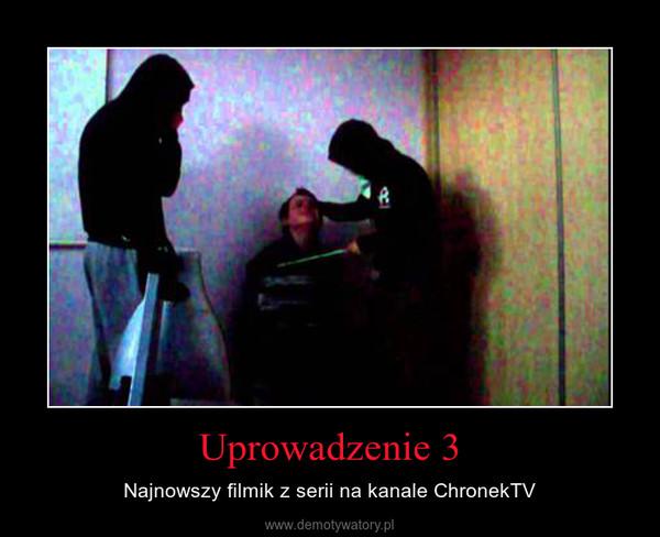 Uprowadzenie 3 – Najnowszy filmik z serii na kanale ChronekTV