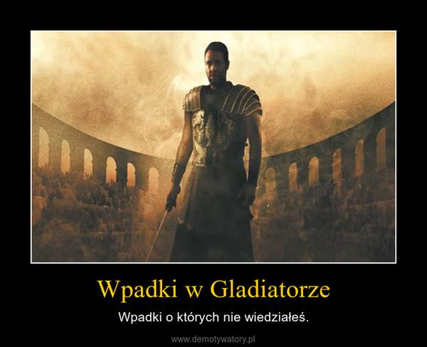 Wpadki w Gladiatorze – Wpadki o których nie wiedziałeś.