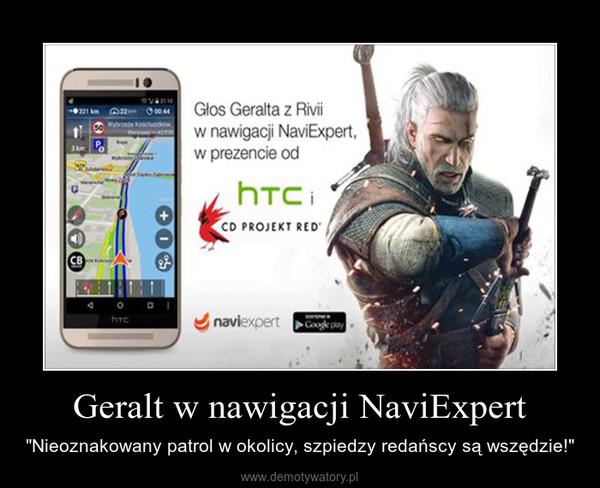 """Geralt w nawigacji NaviExpert – """"Nieoznakowany patrol w okolicy, szpiedzy redańscy są wszędzie!"""""""