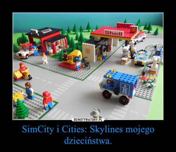 SimCity i Cities: Skylines mojego dzieciństwa. –
