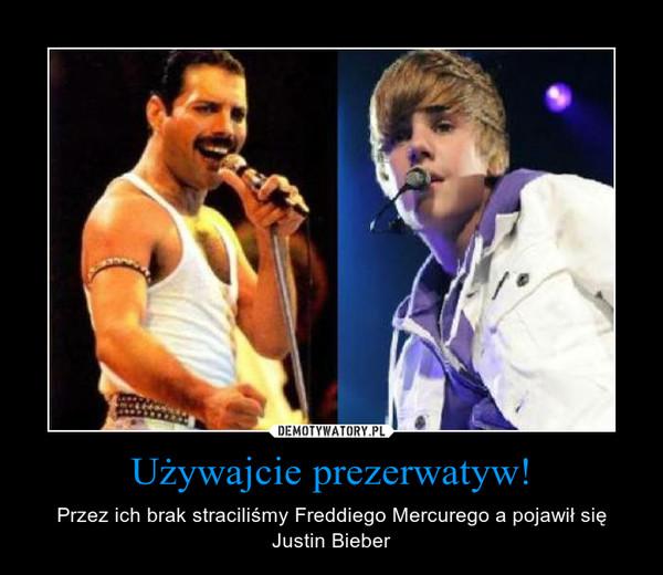 Używajcie prezerwatyw! – Przez ich brak straciliśmy Freddiego Mercurego a pojawił się Justin Bieber