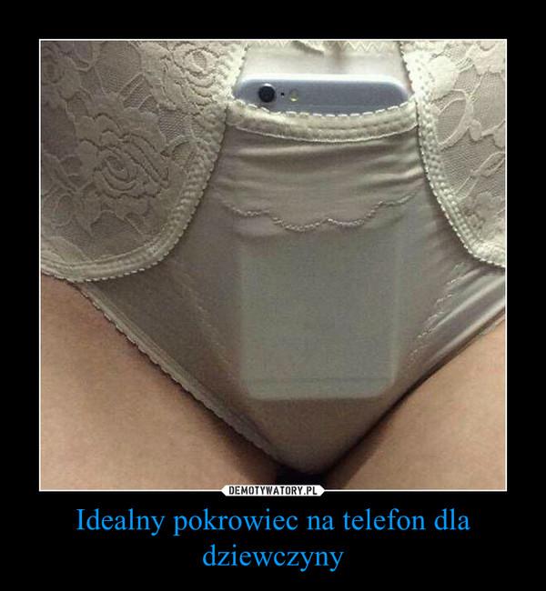 Idealny pokrowiec na telefon dla dziewczyny –
