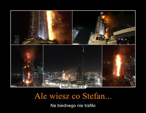 Ale wiesz co Stefan...