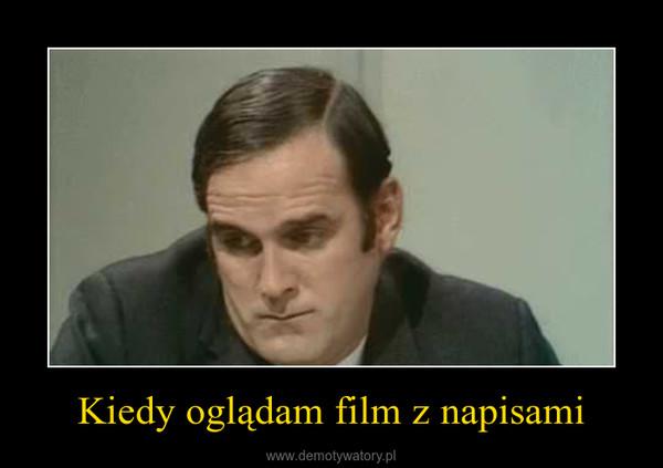 Kiedy oglądam film z napisami –