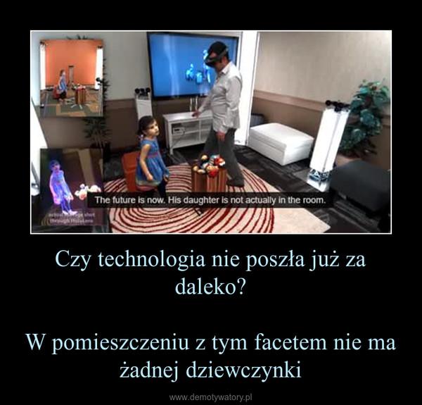 Czy technologia nie poszła już za daleko?W pomieszczeniu z tym facetem nie ma żadnej dziewczynki –