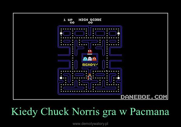 Kiedy Chuck Norris gra w Pacmana –
