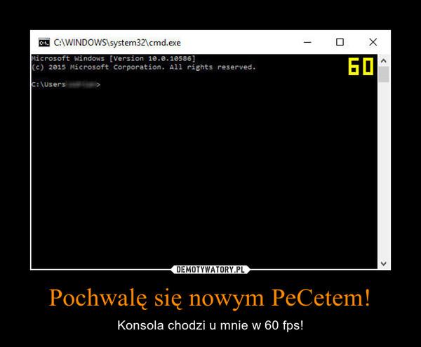 Pochwalę się nowym PeCetem! – Konsola chodzi u mnie w 60 fps!